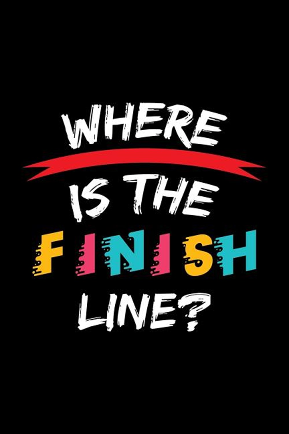 Where Is The Finish Line? Blank Paper Sketch Book - Artist Sketch Pad Journal for Sketching, Doodlin
