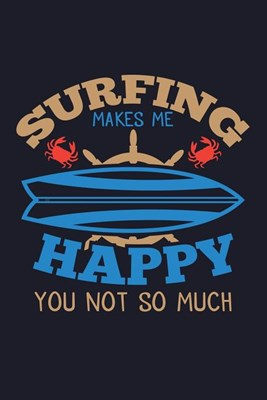 Surfing Makes Me Happy You Not So Much: Blank Paper Sketch Book - Artist Sketch Pad Journal for Sketching, Doodling, Drawing, Painting or Writing