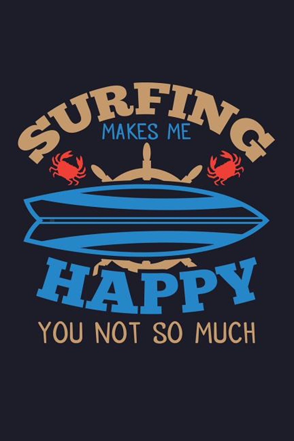 Surfing Makes Me Happy You Not So Much Blank Paper Sketch Book - Artist Sketch Pad Journal for Sketc