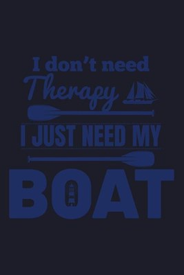 I Don't Need Therapy I Just Need My Boat: Blank Paper Sketch Book - Artist Sketch Pad Journal for Sketching, Doodling, Drawing, Painting or Writing
