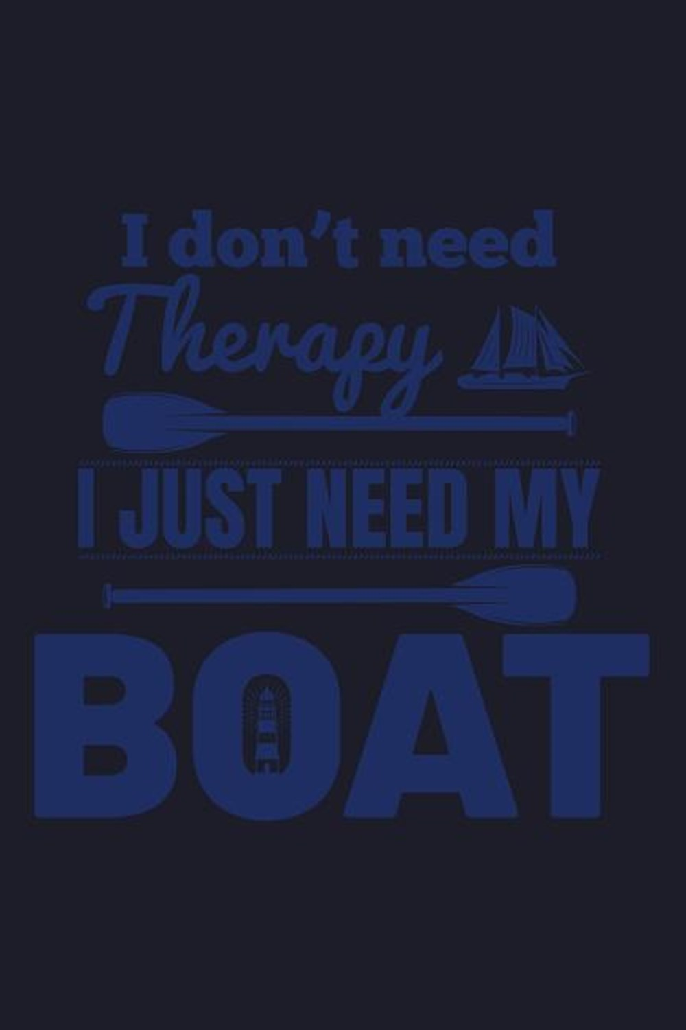 I Don't Need Therapy I Just Need My Boat Blank Paper Sketch Book - Artist Sketch Pad Journal for Ske