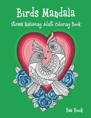 Birds Mandala Stress Relieving Adult Coloring Book: A Stress Management Coloring Book For Adults Meditation And Happiness