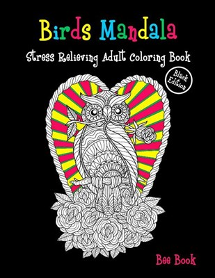 Birds Mandala Stress Relieving Adult Coloring Book (ฺBlack Edition): A Stress Management Coloring Book For Adults Meditation And Happiness