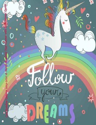 Cute Rainbow Unicorn 2019-2020 18 Month Academic Year Planner with Inspirational Quotes: July 2019 To December 2020 Calendar Schedule Organizer with I
