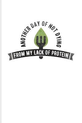 Another Day Of Not Dying From My Lack Of Protein: Cool Green Leaf Logo Journal For Diet Plan, Recipe, Cookbook, Keto Bowls, Kale, Pizza & Pasta Fans -