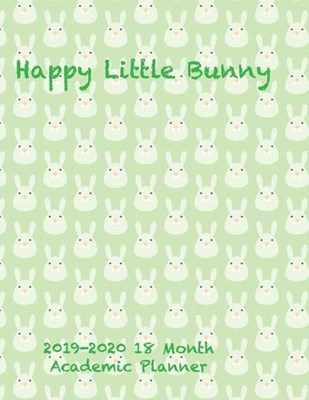 Happy Little Bunny 2019-2020 18 Month Academic Planner: July 2019 To December 2020 Calendar Schedule Organizer with Inspirational Quotes