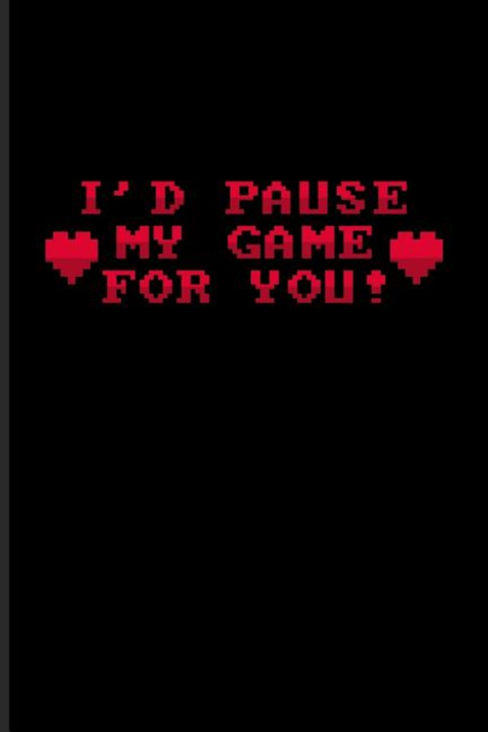 I'd Pause My Game For You! Funny Gaming Quotes Journal For Esport, Online, Video, Convention, Multip