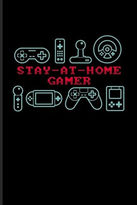 Stay-At-Home Gamer: Funny Gaming Quotes Journal For Esport, Online, Video, Convention, Multiplayer, Racing, Zombie, Respawning & Roleplayi