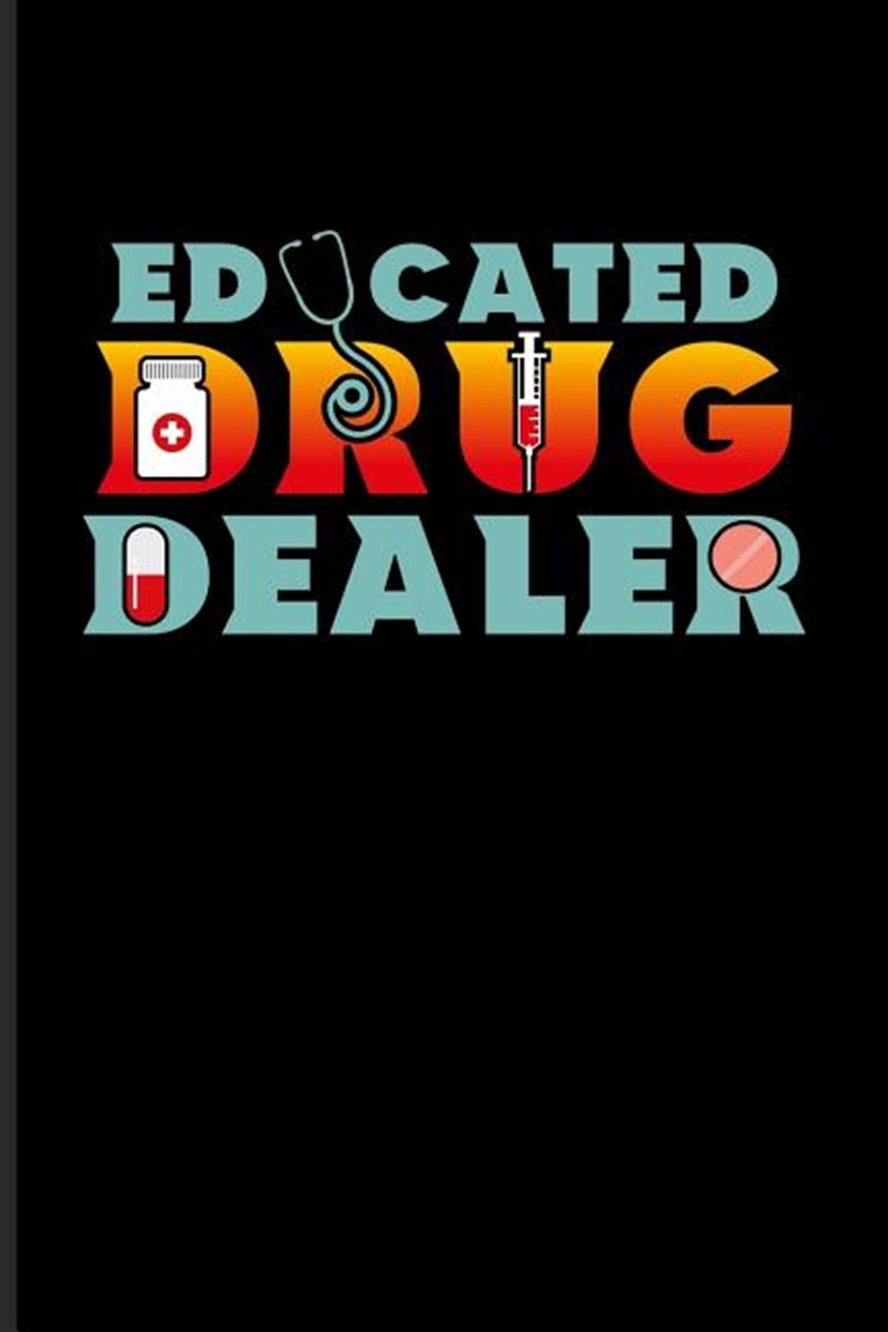 Educated Drug Dealer Funny Pharmacy Sayings Journal For Medication, Pharmacology, Technician, Health