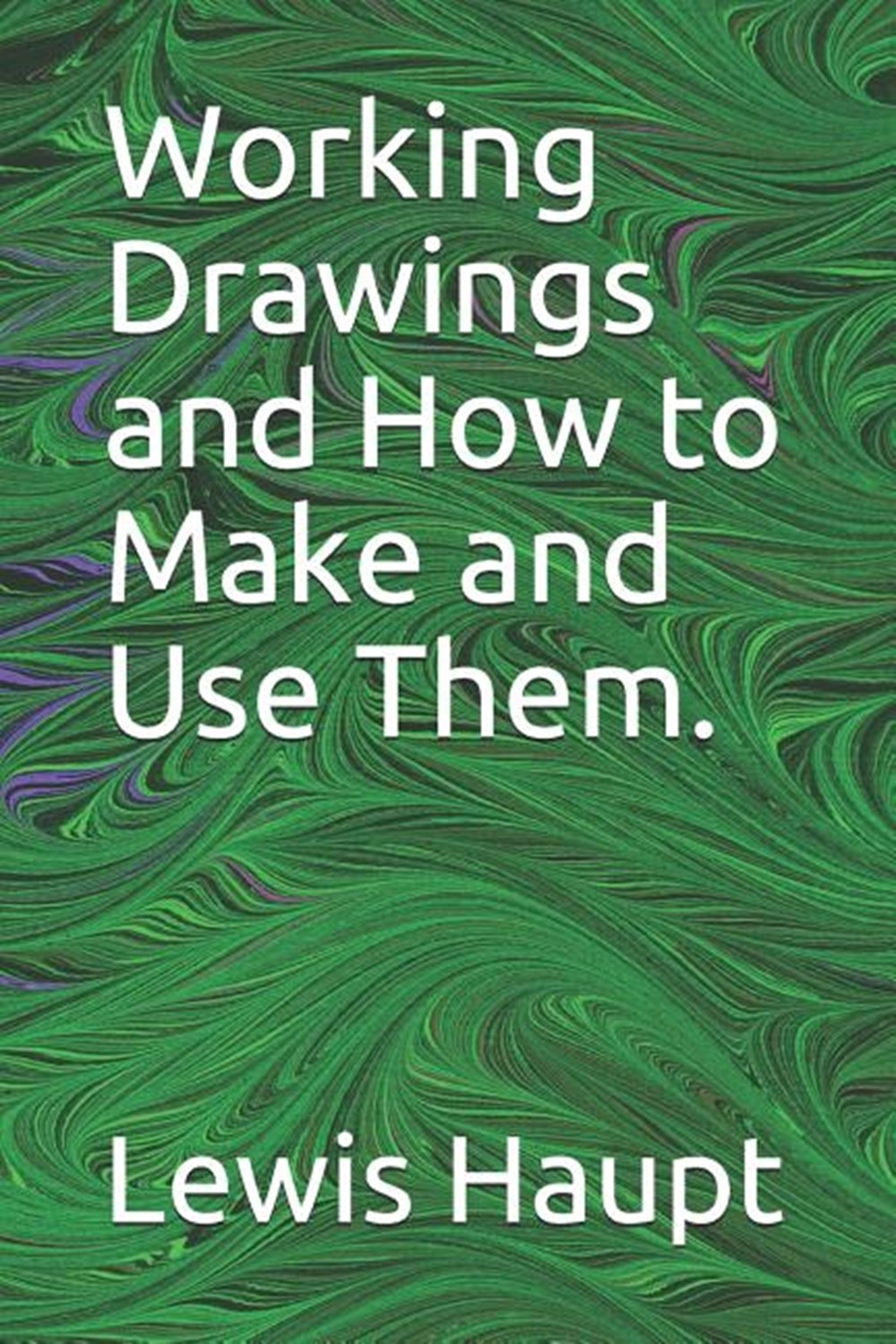 Working Drawings and How to Make and Use Them.
