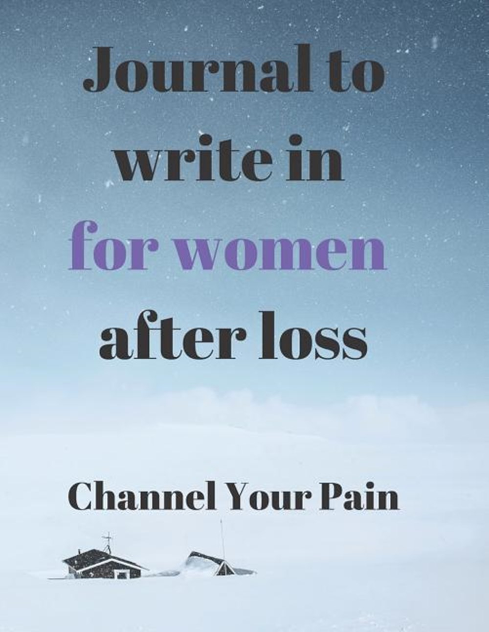 Journals to Write in for Women After Loss Channel the pain of your loss in Writing!