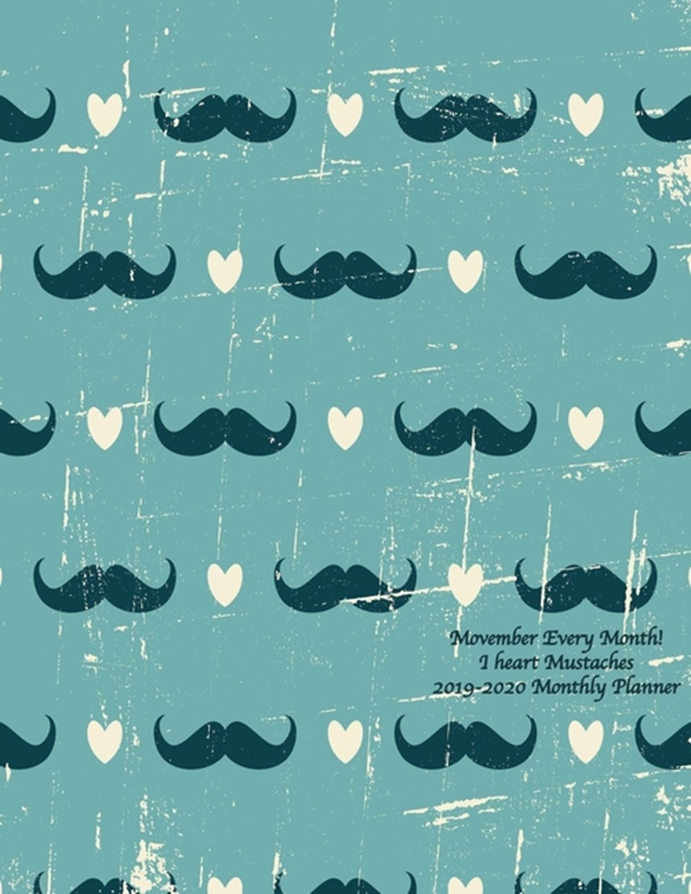 Movember Every Month! I heart Mustaches 2019-2020 Monthly Planner July 2019 To December 2020 Calenda