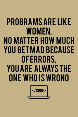 Programs Are Like Women, No Matter How Much You Get Mad Because Of Errors, You Are Always The One Who Is Wrong Code: College Ruled Line Paper Blank Jo