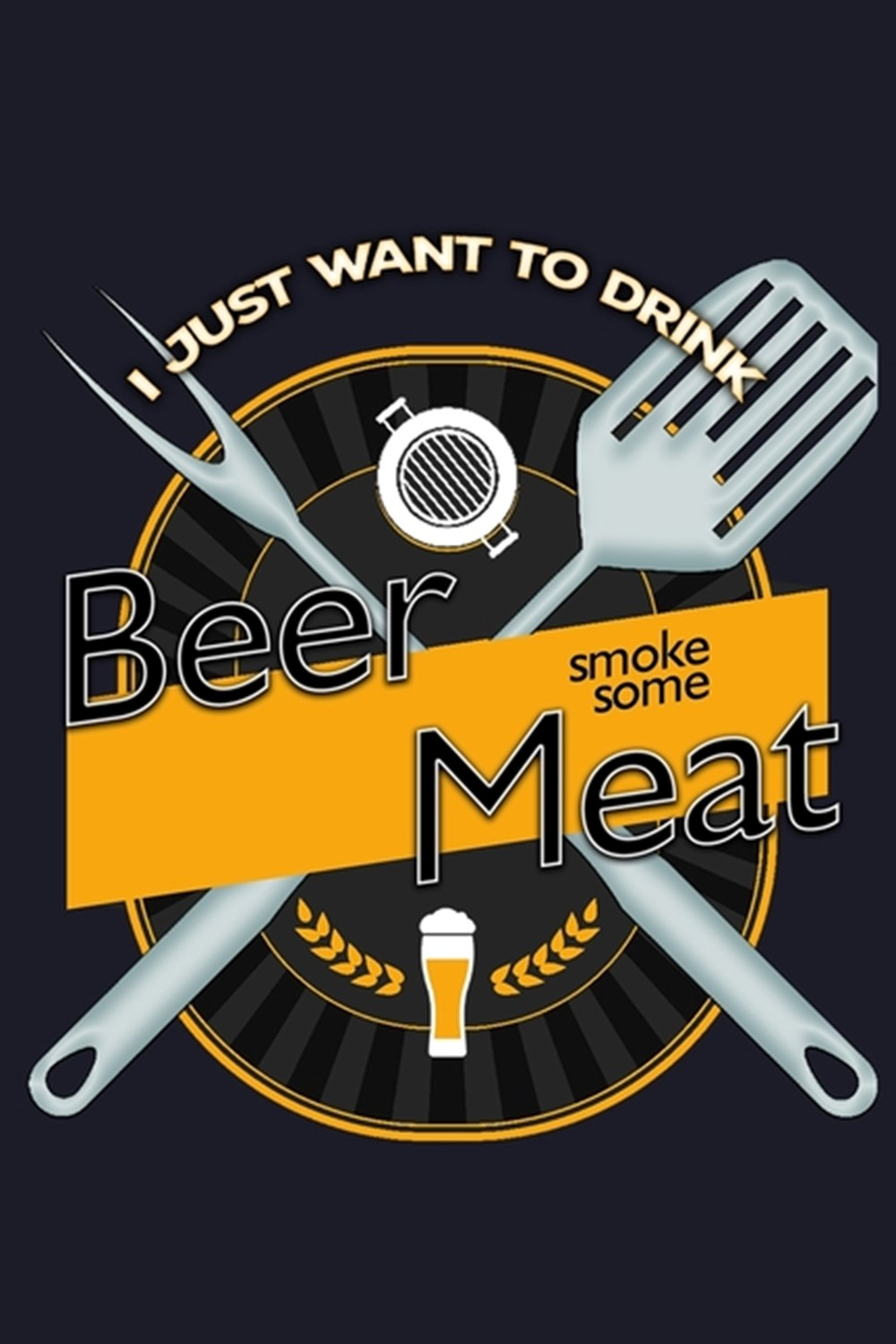 I Just Want To Drink Beer And Smoke Some Meat Blank Cookbook Journal to Write in Recipes and Notes t