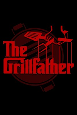 The Grillfather: Blank Cookbook Journal to Write in Recipes and Notes to Create Your Own Family Favorite Collected Culinary Recipes and