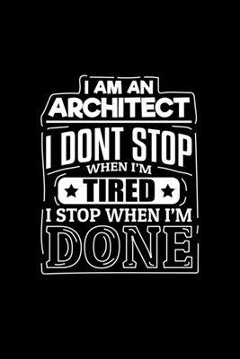I Am An Architect I Dont Stop When I'm Tired I Stop When I'm Done: Blank 5x5 grid squared engineering graph paper journal to write in - quadrille coor