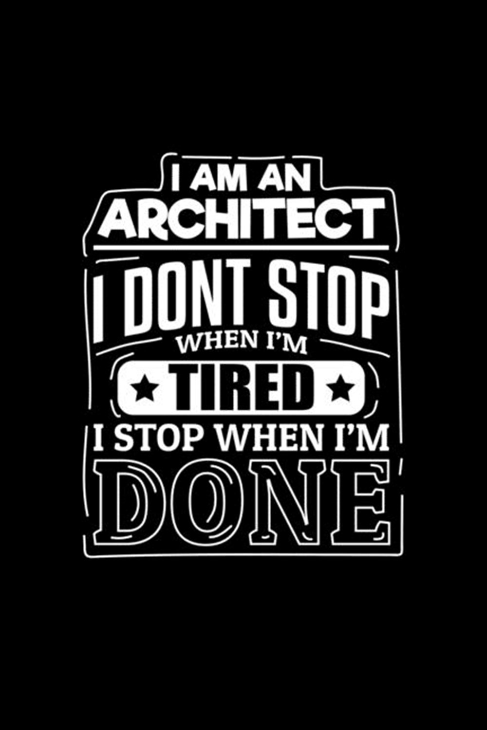I Am An Architect I Dont Stop When I'm Tired I Stop When I'm Done Blank 5x5 grid squared engineering