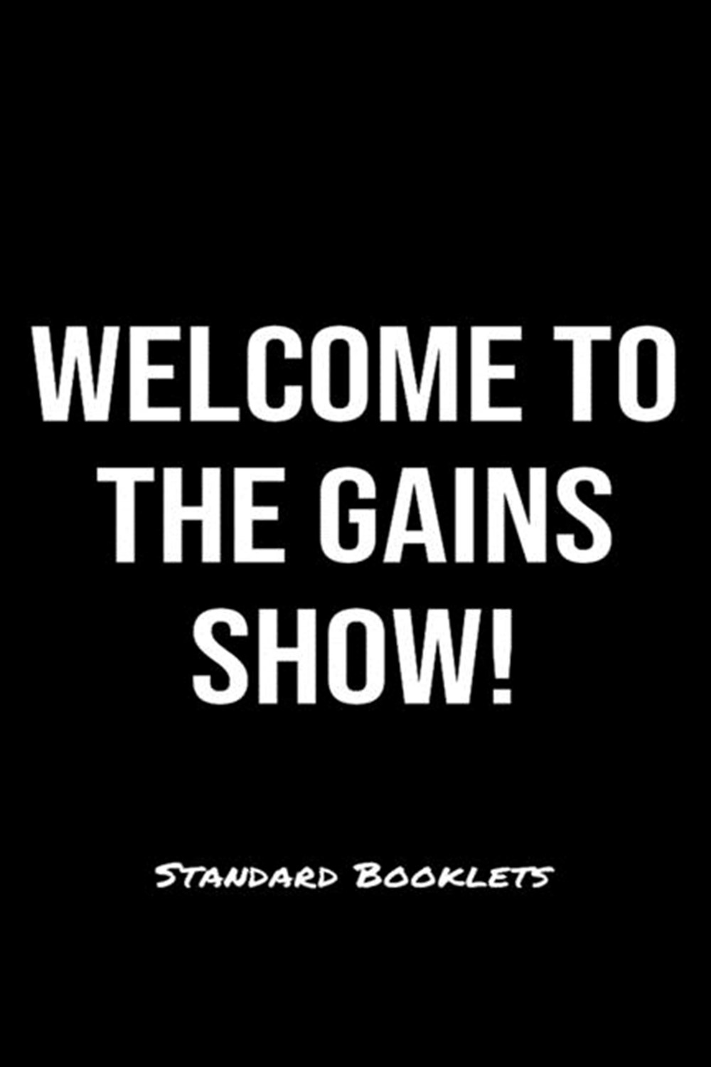 Welcome To The Gains Show! Standard Booklets A softcover fitness tracker to record five exercises fo