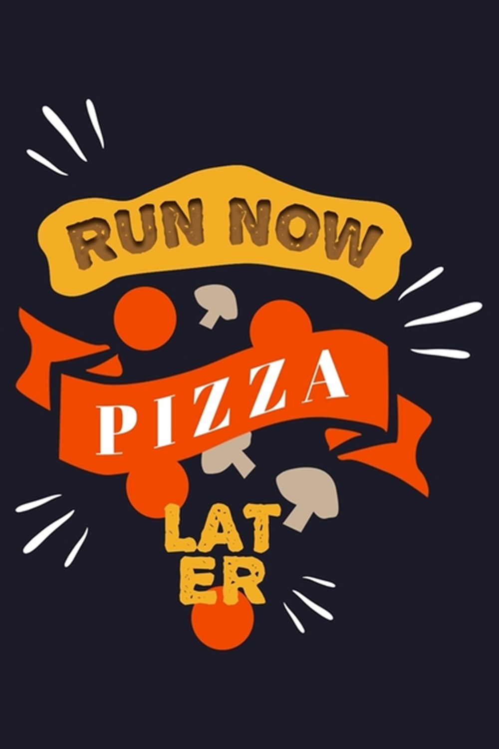 Run Now Pizza Later Blank Cookbook Journal to Write in Recipes and Notes to Create Your Own Family F