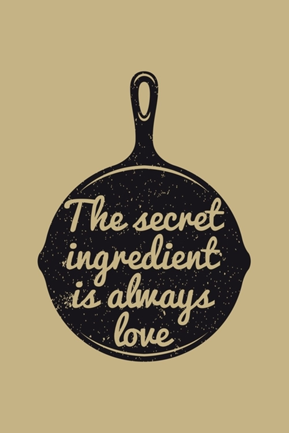 Secret Ingredient Is Always Love Blank Cookbook Journal to Write in Recipes and Notes to Create Your