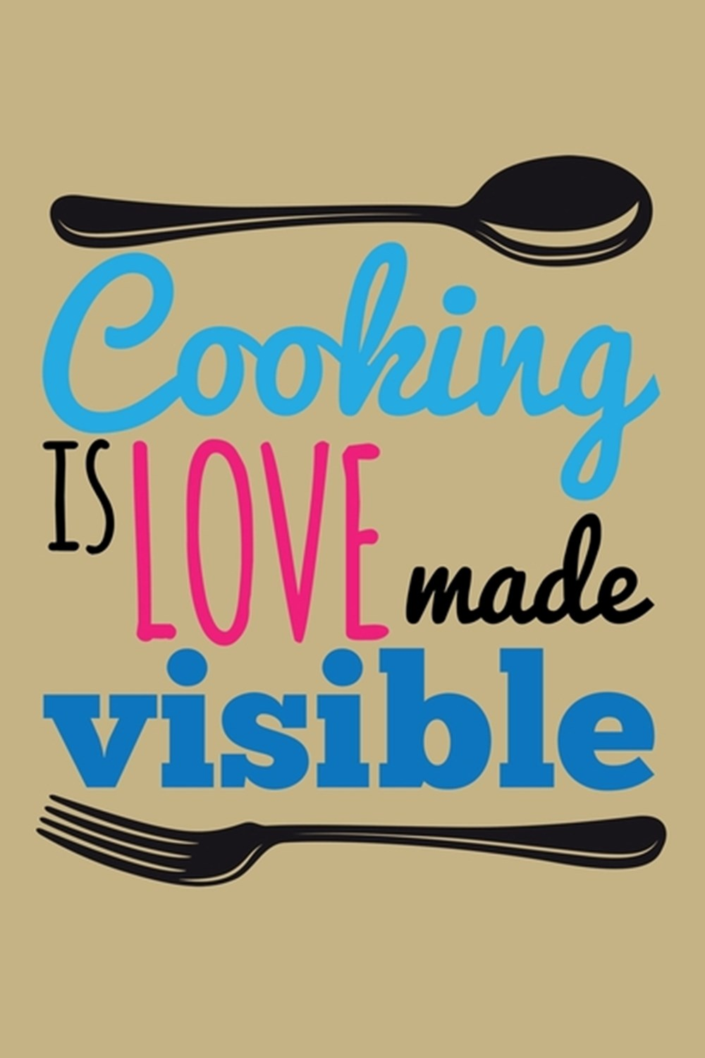 Cooking Love Visible Blank Cookbook Journal to Write in Recipes and Notes to Create Your Own Family
