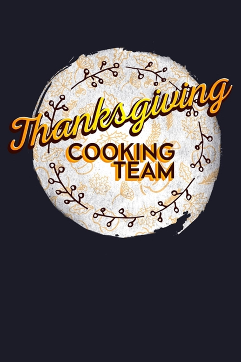 Thanksgiving Cooking Team Blank Cookbook Journal to Write in Recipes and Notes to Create Your Own Fa