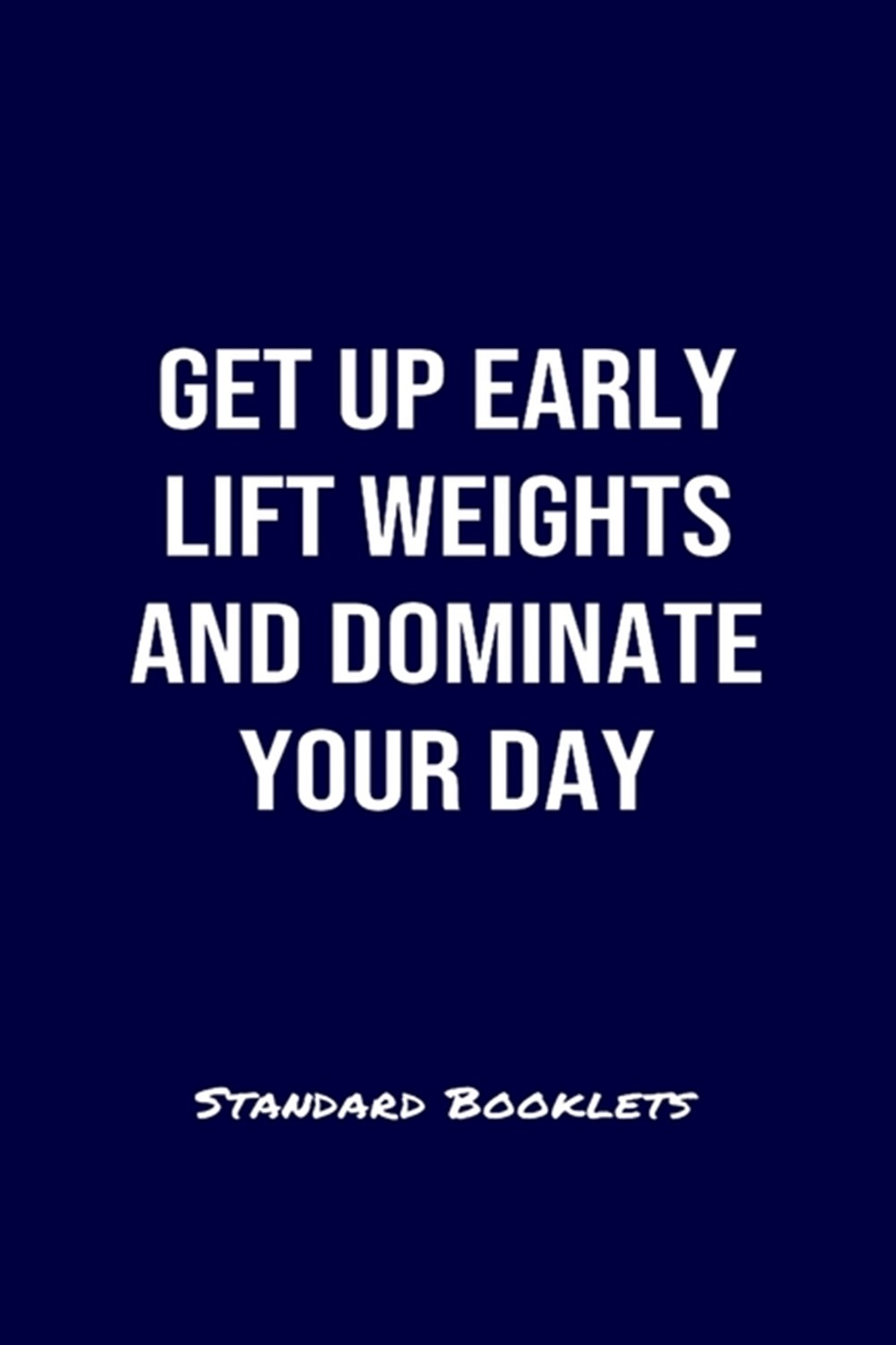 Get Up Early Lift Weights And Dominate Your Day Standard Booklets A softcover fitness tracker to rec