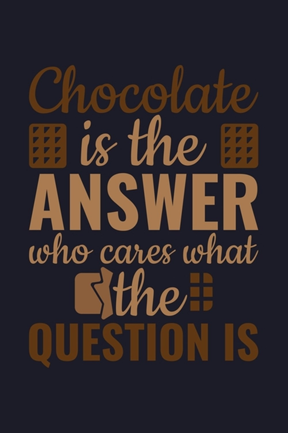Chocolate Is The Answer Who Cares What The Question Is Blank Cookbook Journal to Write in Recipes an
