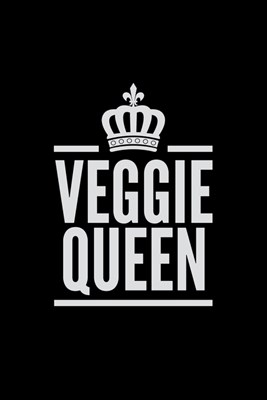 Veggie Queen: Blank Cookbook Journal to Write in Recipes and Notes to Create Your Own Family Favorite Collected Culinary Recipes and