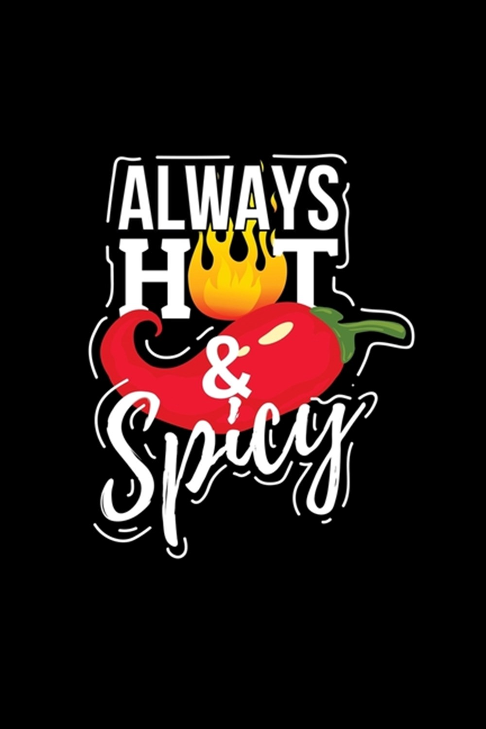 Always Hot & Spicy Blank Cookbook Journal to Write in Recipes and Notes to Create Your Own Family Fa