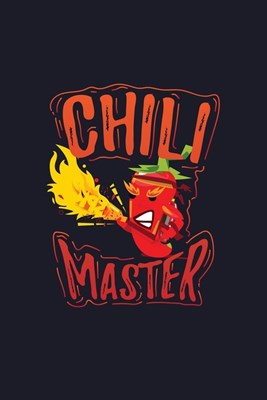 Chili Master: Blank Cookbook Journal to Write in Recipes and Notes to Create Your Own Family Favorite Collected Culinary Recipes and