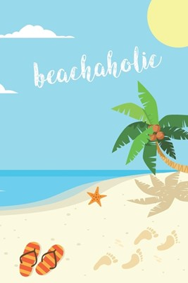Beachaholic: 2020 Weekly Planner For Those Who Love The Beach