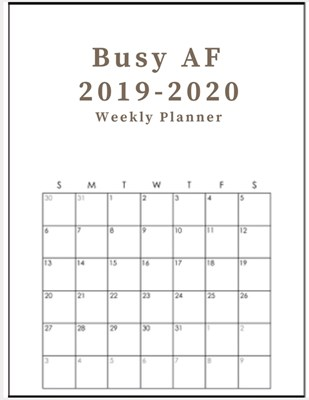 Busy AF 2019-2020 weekly planner: Organizer & Diary for your 2020 activities
