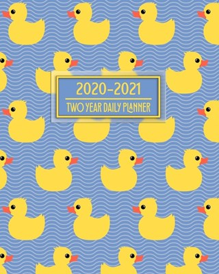 2020-2021 Two Year Daily Planner: Sweet Yellow Rubber Ducks Great Gift for Parents Newborns Infants Toddlers Daily Weekly Monthly Calendar Organizer 2