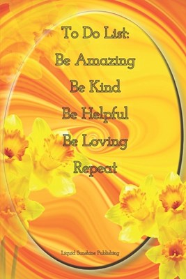 To Do List: Be Amazing Be Kind Be Helpful Be loving Repeat