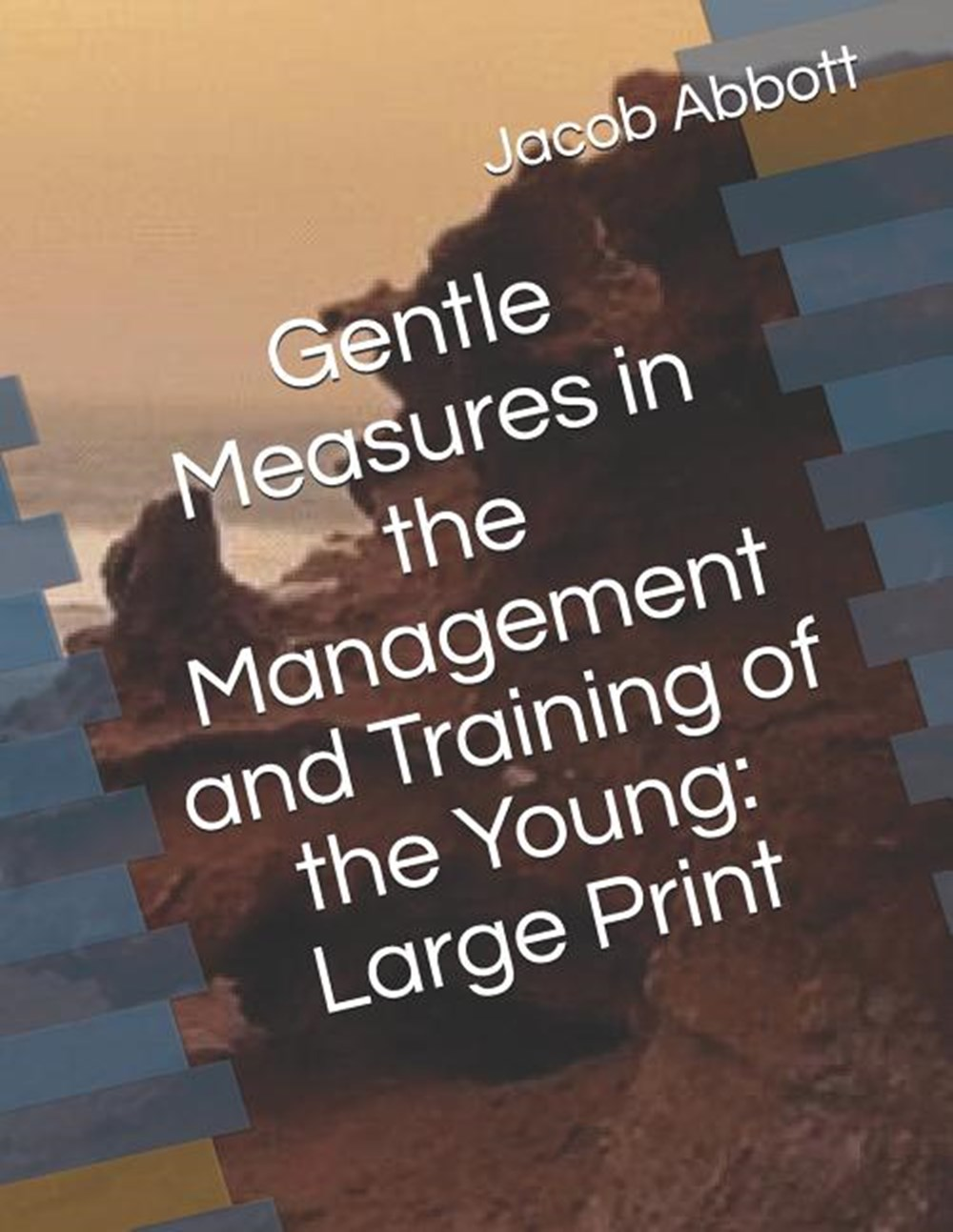 Gentle Measures in the Management and Training of the Young Large Print