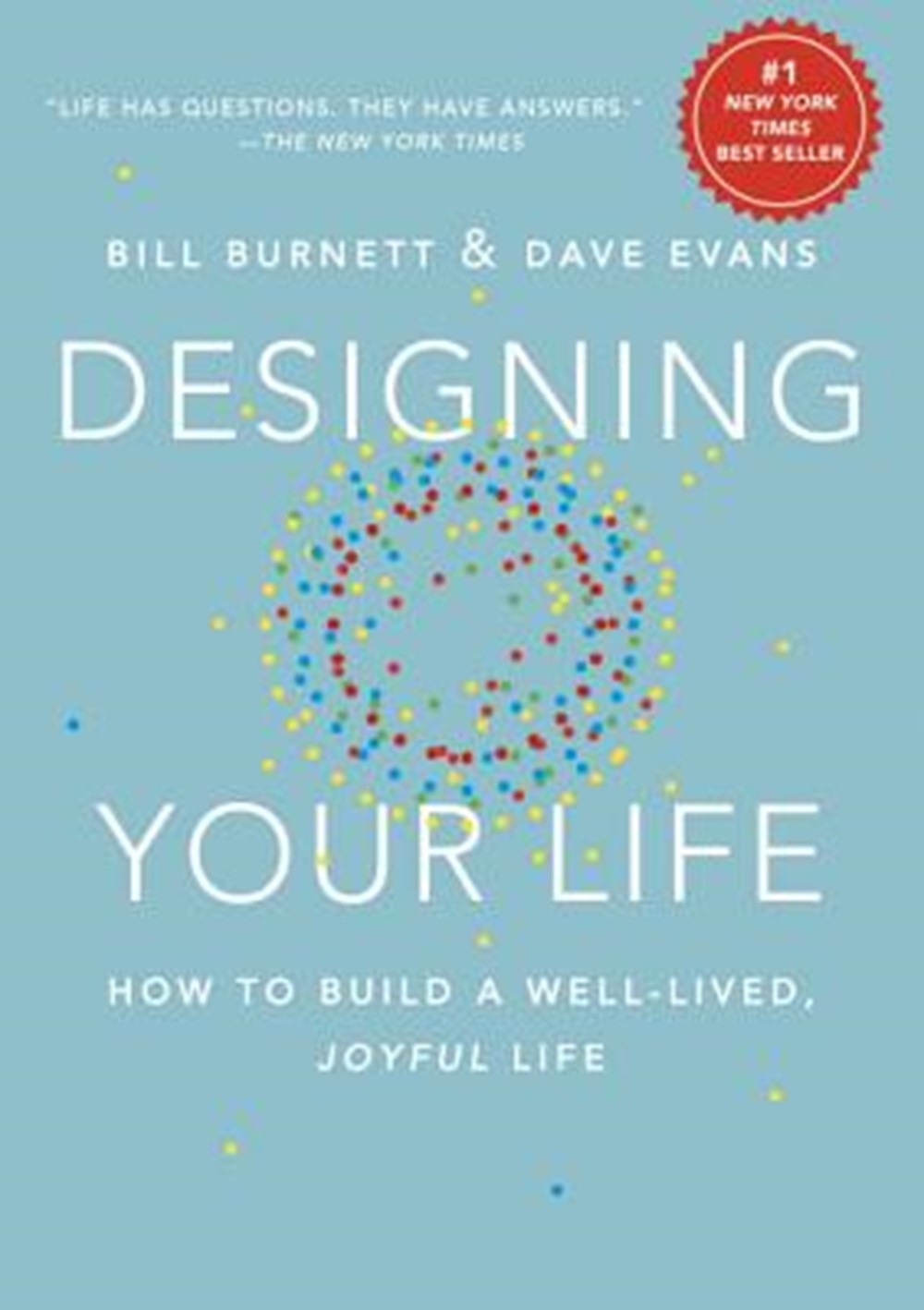 Designing Your Life How to Build a Well-Lived, Joyful Life