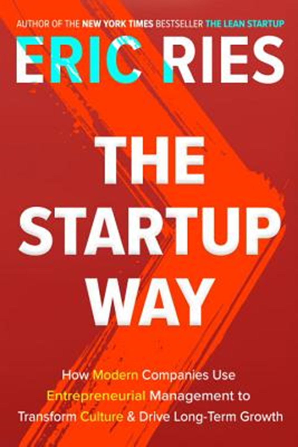 Startup Way How Modern Companies Use Entrepreneurial Management to Transform Culture and Drive Long-