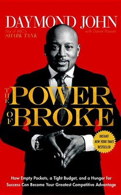 Power of Broke: How Empty Pockets, a Tight Budget, and a Hunger for Success Can Become Your Greatest Competitive Advantage
