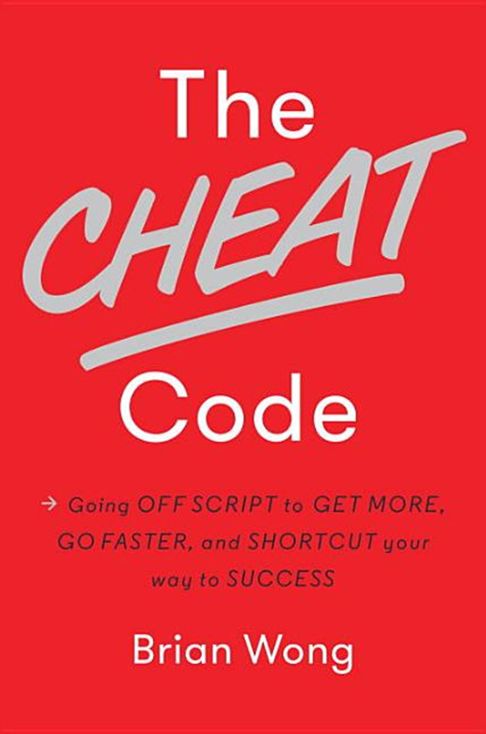 Cheat Code Going Off Script to Get More, Go Faster, and Shortcut Your Way to Success