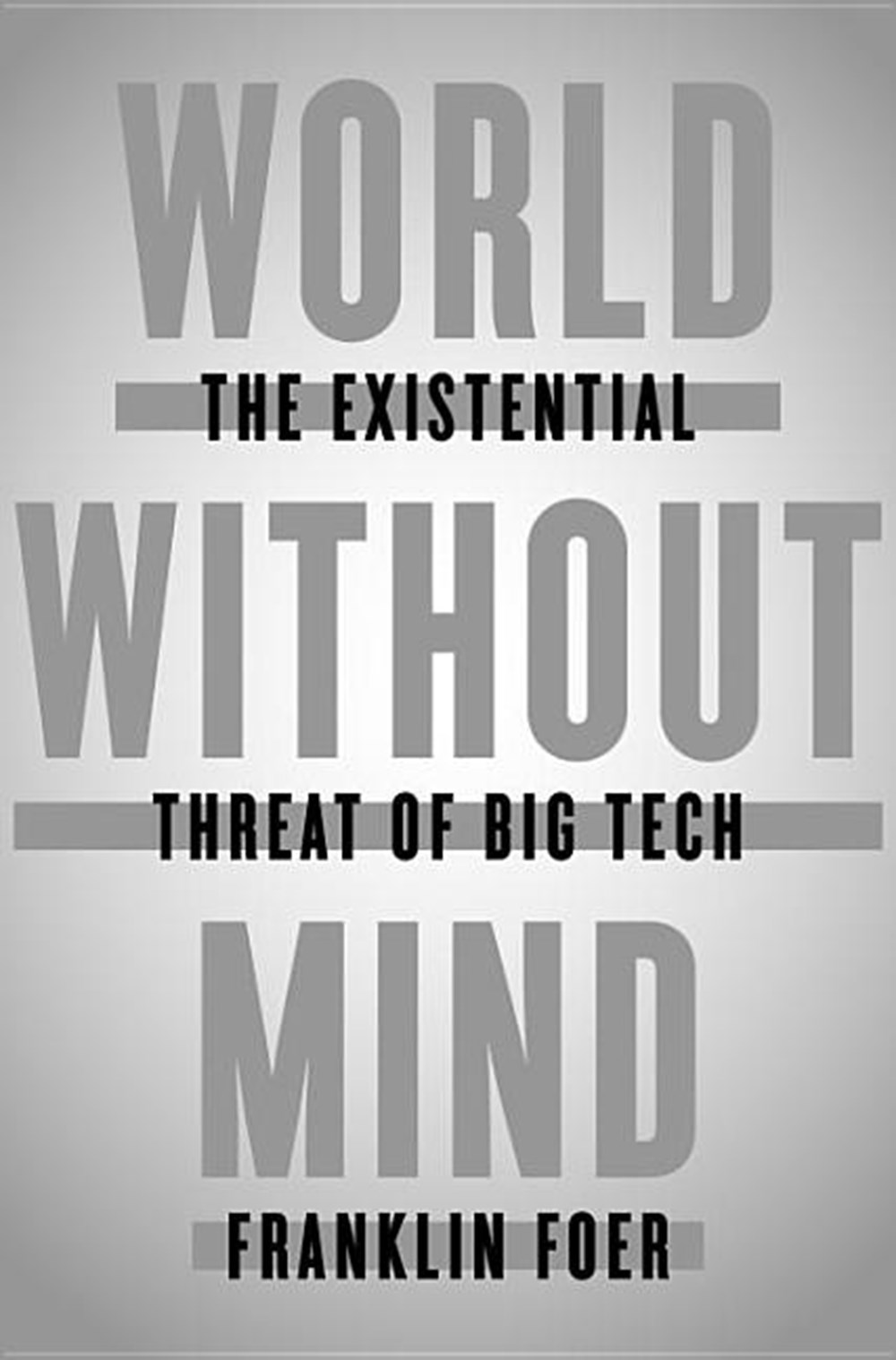 World Without Mind The Existential Threat of Big Tech