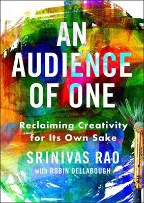 Audience of One: Reclaiming Creativity for Its Own Sake
