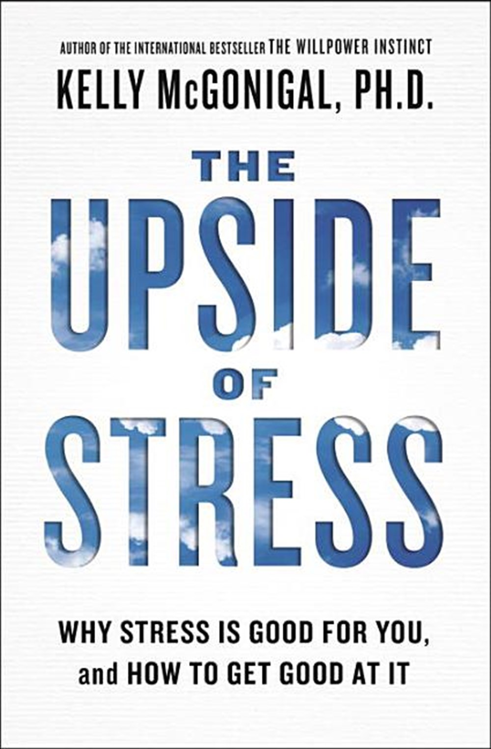 Upside of Stress Why Stress Is Good for You, and How to Get Good at It