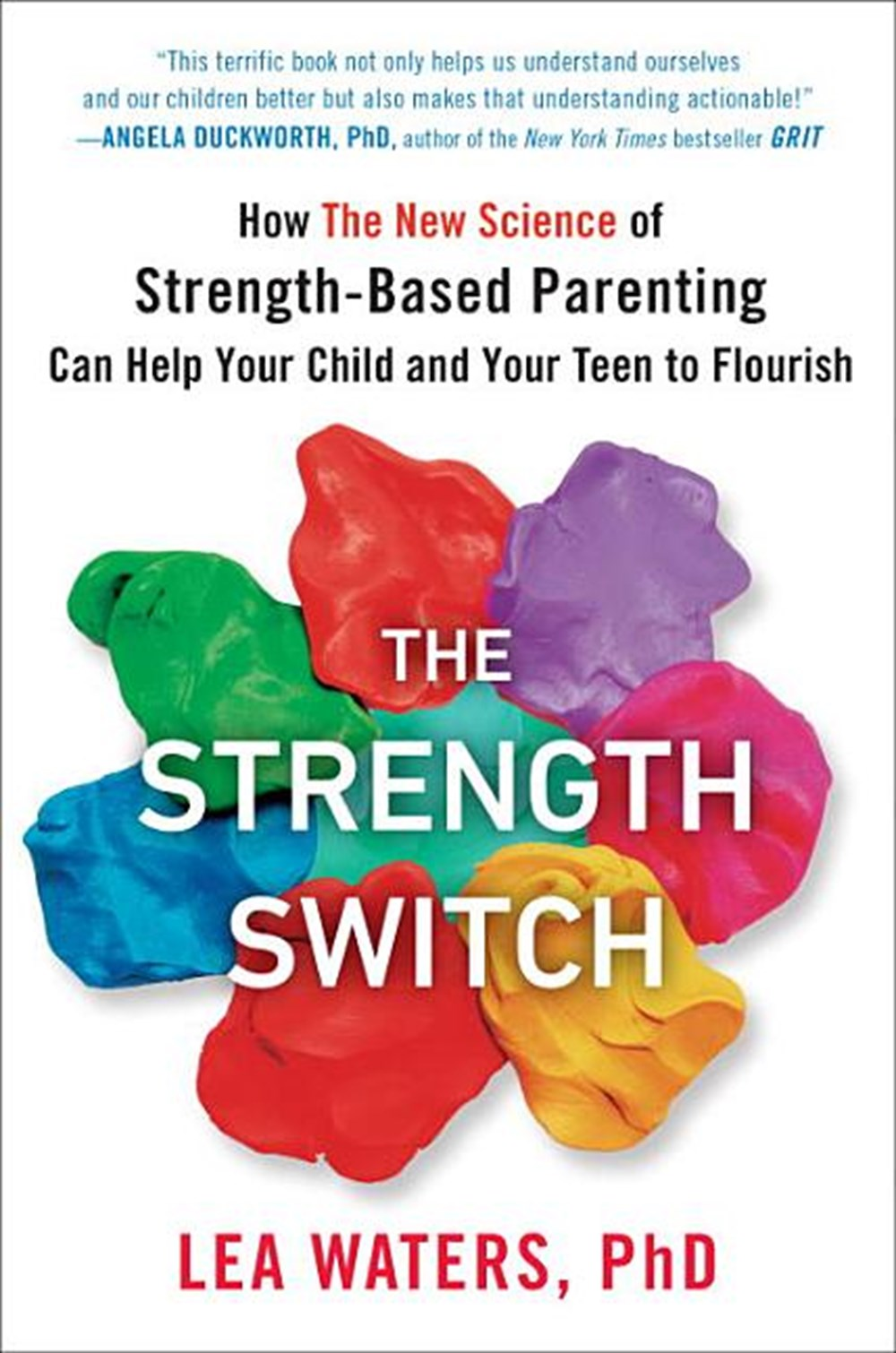 Strength Switch How the New Science of Strength-Based Parenting Can Help Your Child and Your Teen to