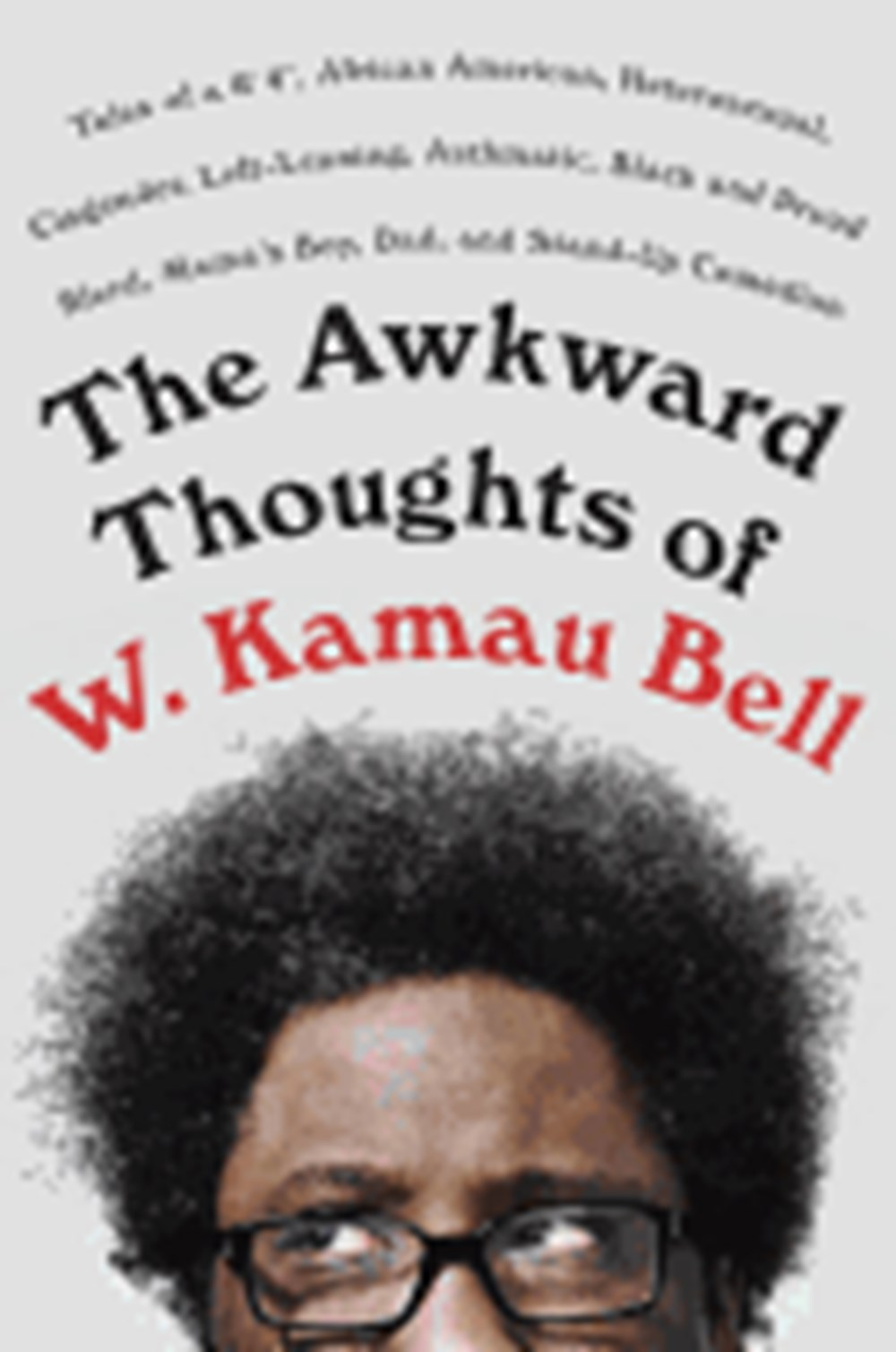 "Awkward Thoughts of W. Kamau Bell Tales of a 6' 4,"" African American, Heterosexual, Cisgender, Left-"