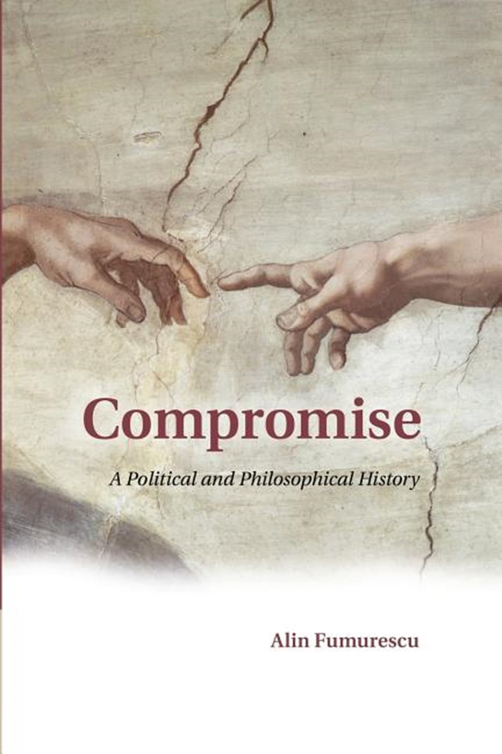 Compromise A Political and Philosophical History