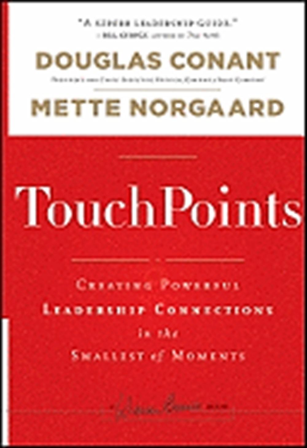 TouchPoints Creating Powerful Leadership Connections in the Smallest of Moments