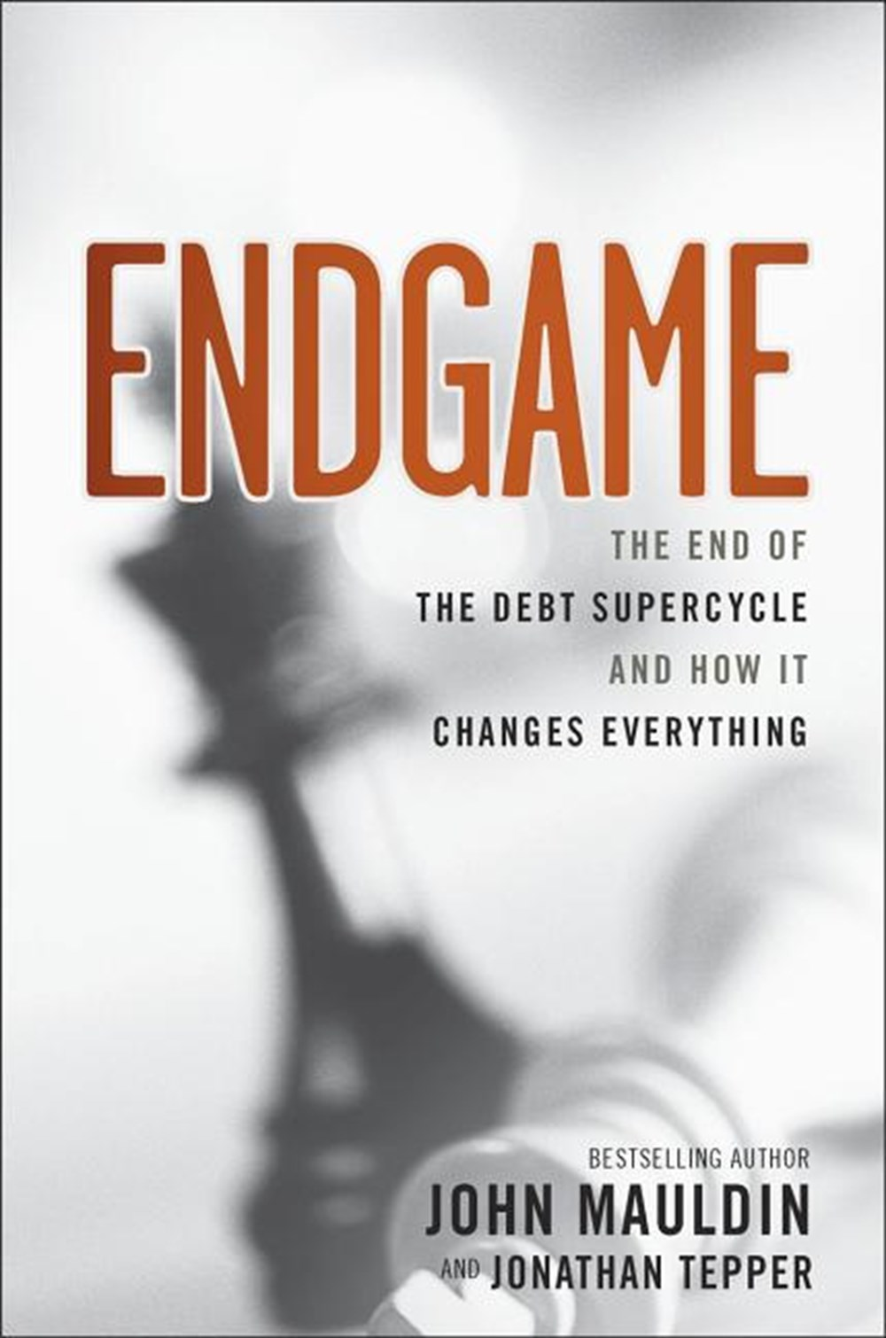 Endgame The End of the Debt Supercycle and How It Changes Everything