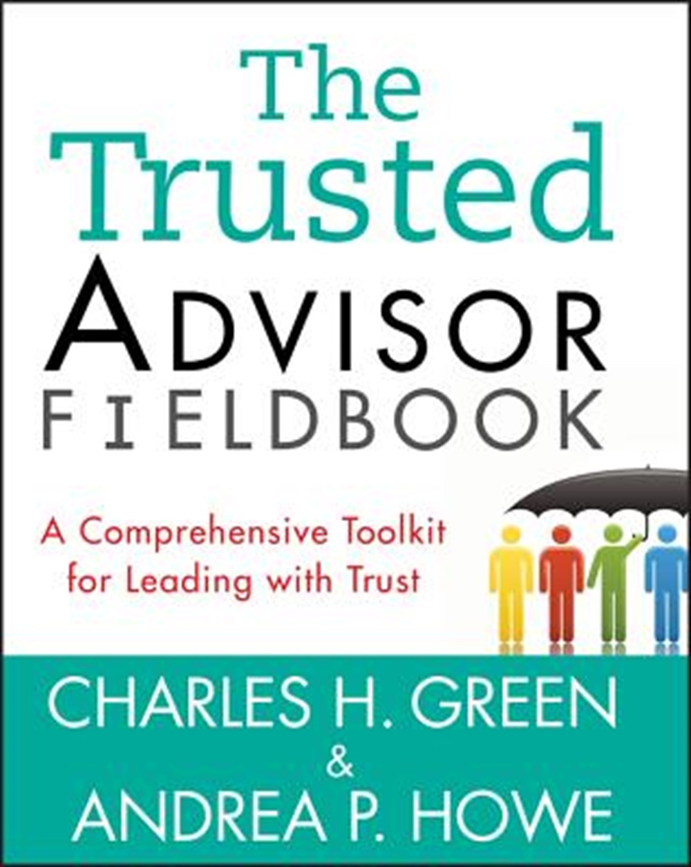 Trusted Advisor Fieldbook A Comprehensive Toolkit for Leading with Trust
