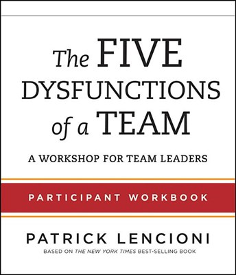 The Five Dysfunctions of a Team Participant Workbook: A Workshop for Team Leaders (Workbook)